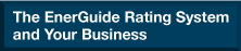 The EnerGuide Rating System and your Business